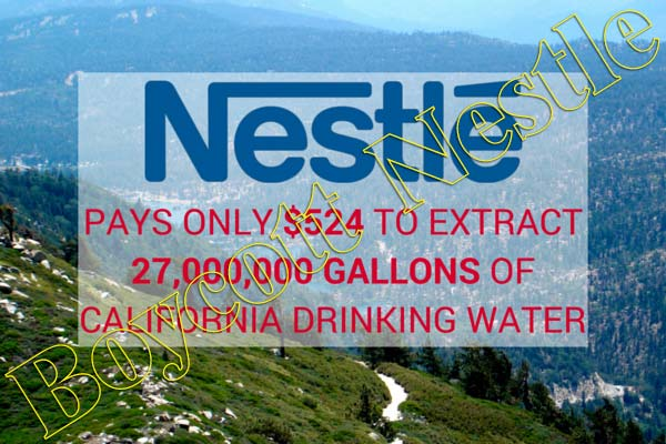 Boycott Nestle - Nestle Pays Only $524 to Extract 27,000,000 Gallons of California Drinking Water