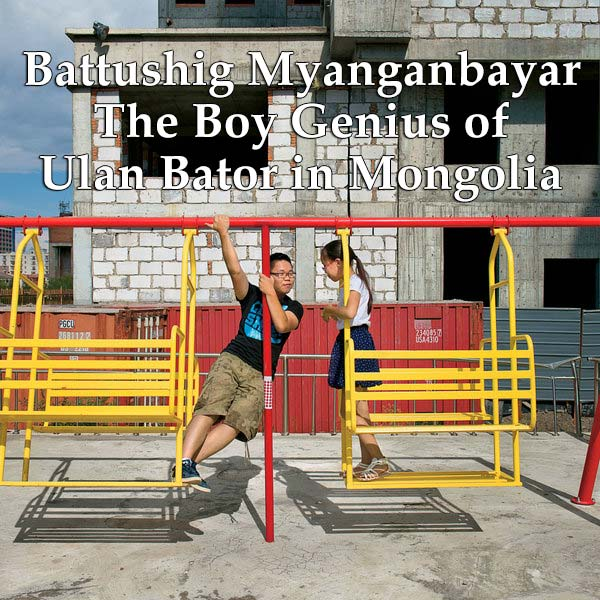 Battushig Myanganbayar - The Boy Genius of Ulan Bator